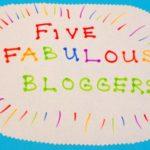 Five Fabulous Bloggers