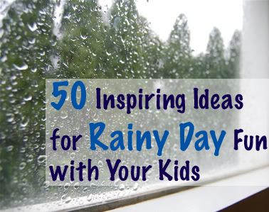 50 Inspiring Ideas for Rainy Day Fun with Your Kids ...