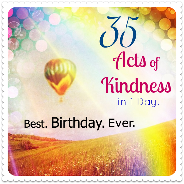 40th Birthday Random Acts Of Kindness: Birthday Challenge: 35 Acts Of Kindness. One Day.