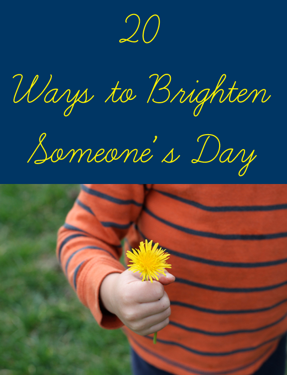 20 Ways to Brighten Someone's Day