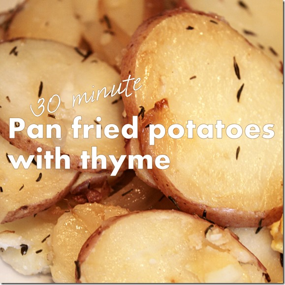 Pan-Fried Potatoes with Thyme - in just 30 minutes!