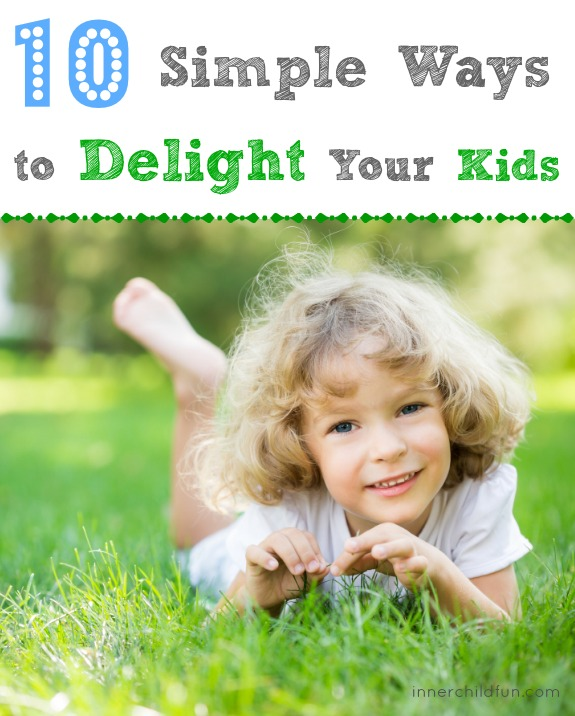 10 Simple Ways to Delight Your Kids