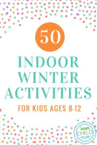 50 Indoor Winter Activities for Kids Ages 8-12