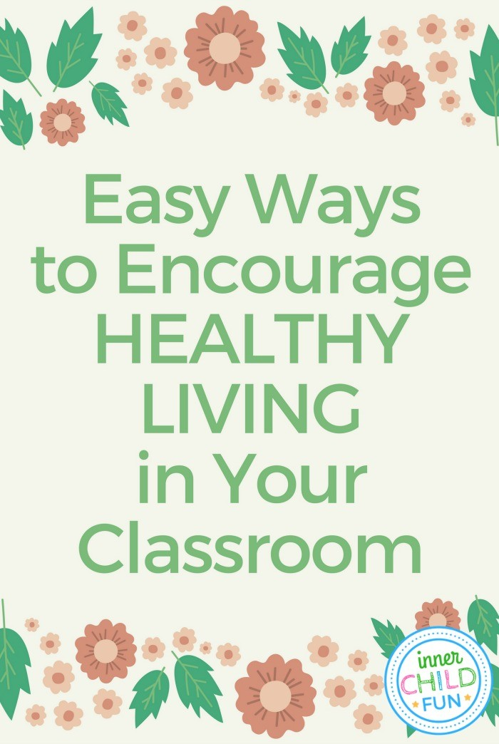 Easy Ways to Encourage Healthy Living in Your Classroom