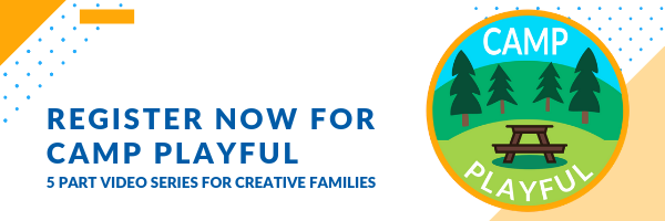 Register Now for Camp Playful - 5 Part Video Series for Creative Families